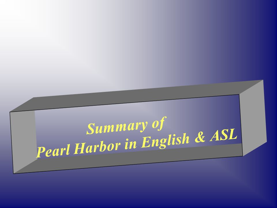 Summary of Pearl Harbor in English & ASL