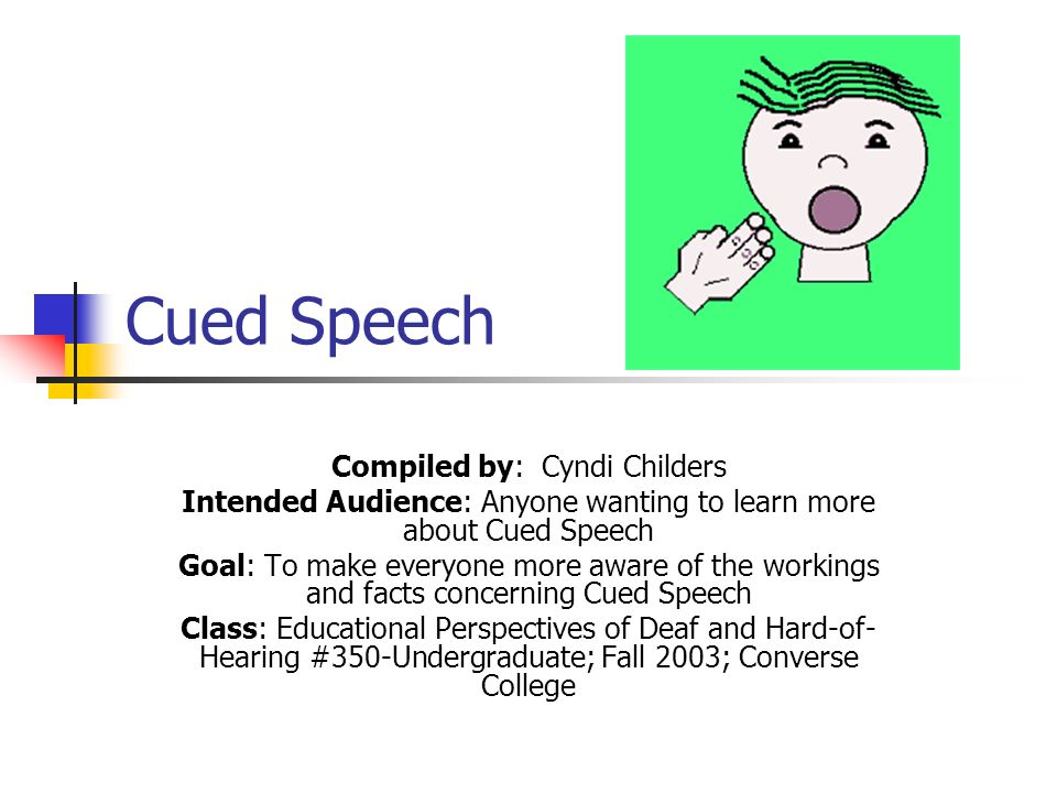 Cued Speech Compiled by: Cyndi Childers