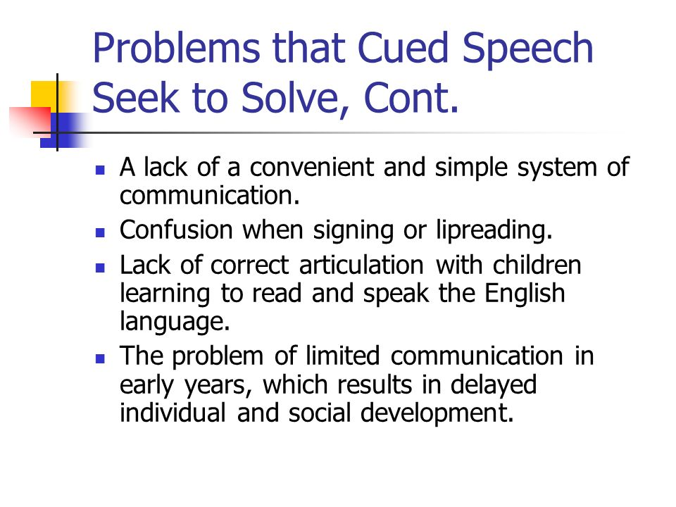 Problems that Cued Speech Seek to Solve, Cont.