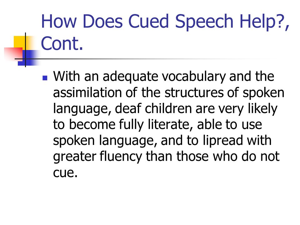 How Does Cued Speech Help , Cont.