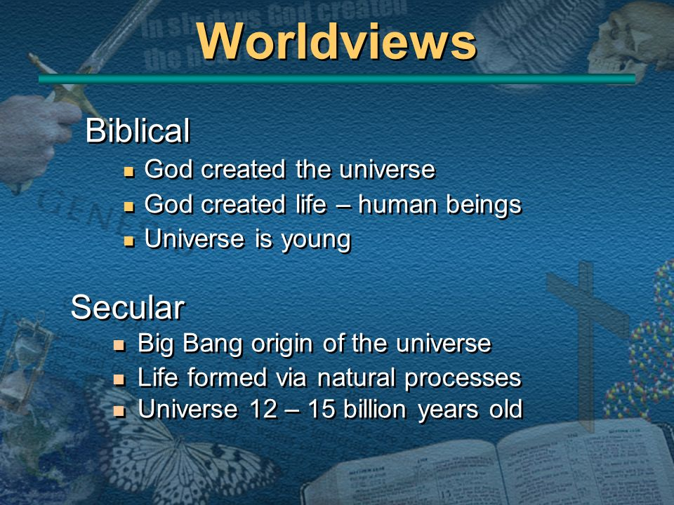 Worldviews Biblical Secular God created the universe