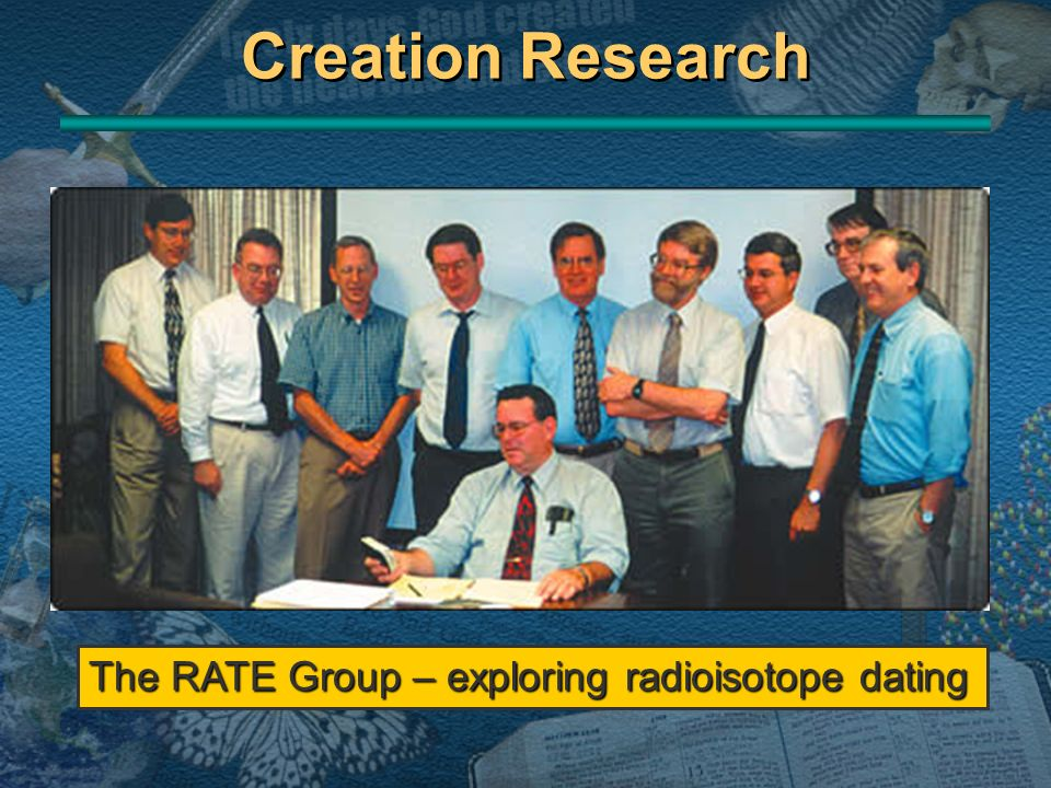 Creation Research The RATE Group – exploring radioisotope dating