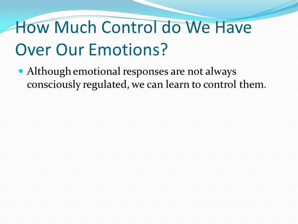 How Much Control do We Have Over Our Emotions