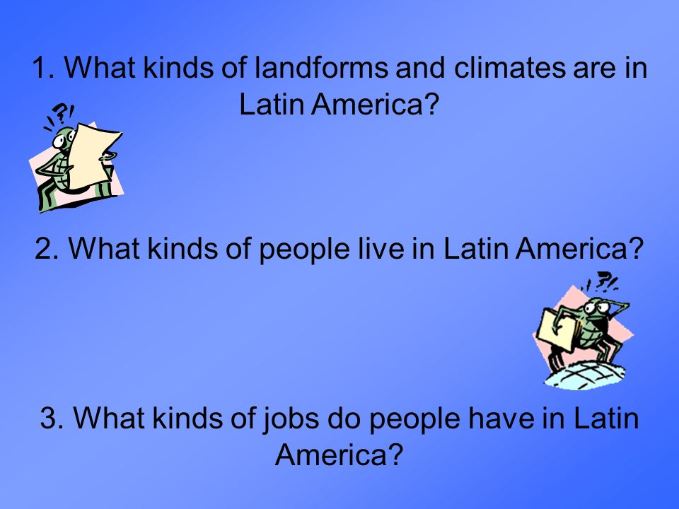 1. What kinds of landforms and climates are in Latin America