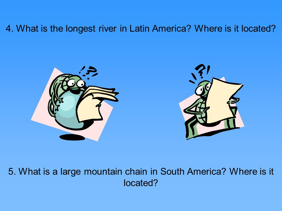 4. What is the longest river in Latin America Where is it located
