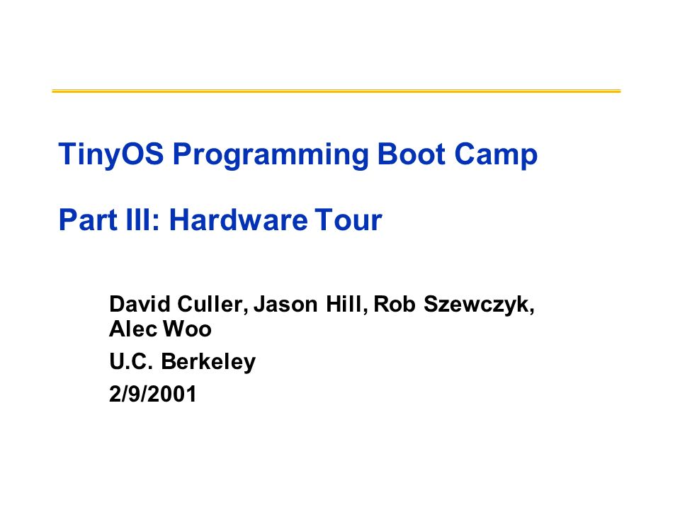 TinyOS Programming Boot Camp Part III: Hardware Tour