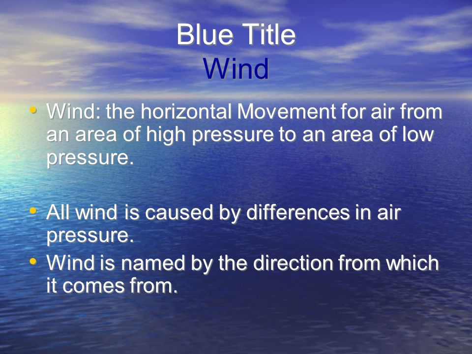 Blue Title Wind Wind: the horizontal Movement for air from an area of high pressure to an area of low pressure.
