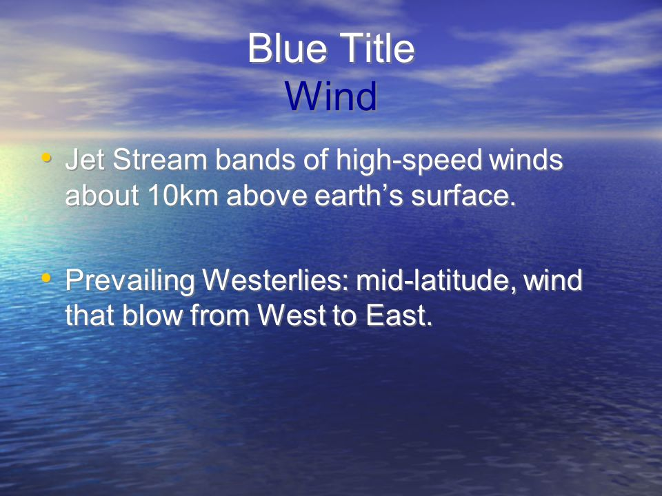 Blue Title Wind Jet Stream bands of high-speed winds about 10km above earth's surface.