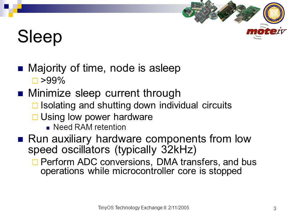 Sleep Majority of time, node is asleep Minimize sleep current through