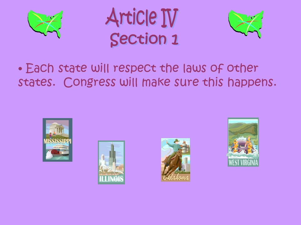Article IV Section 1. Each state will respect the laws of other states.