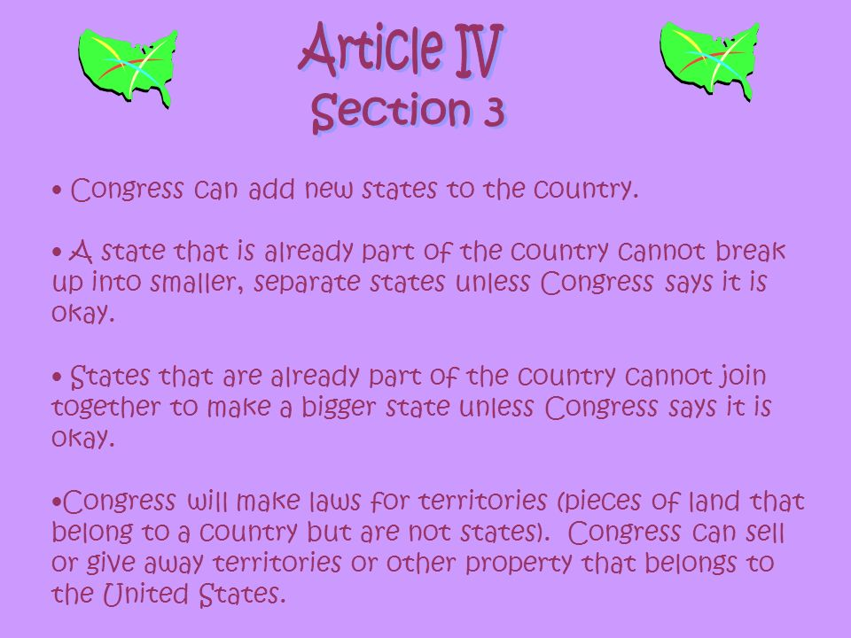 Article IV Section 3 Congress can add new states to the country.