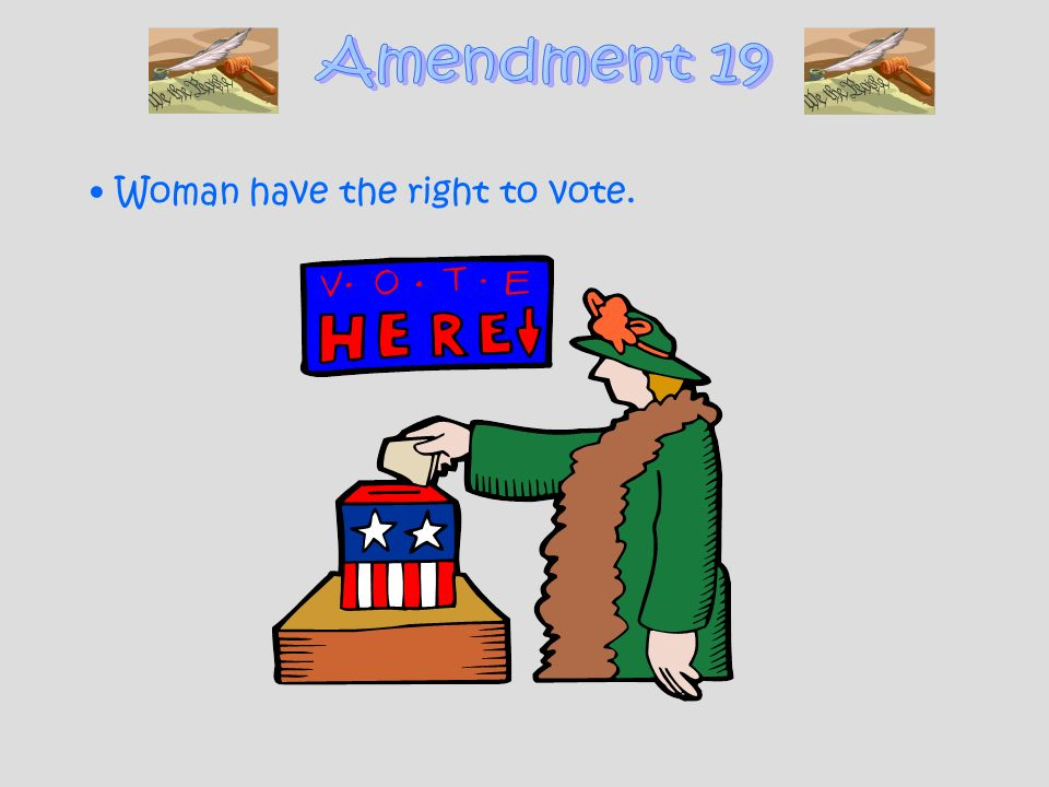 Amendment 19 Woman have the right to vote.