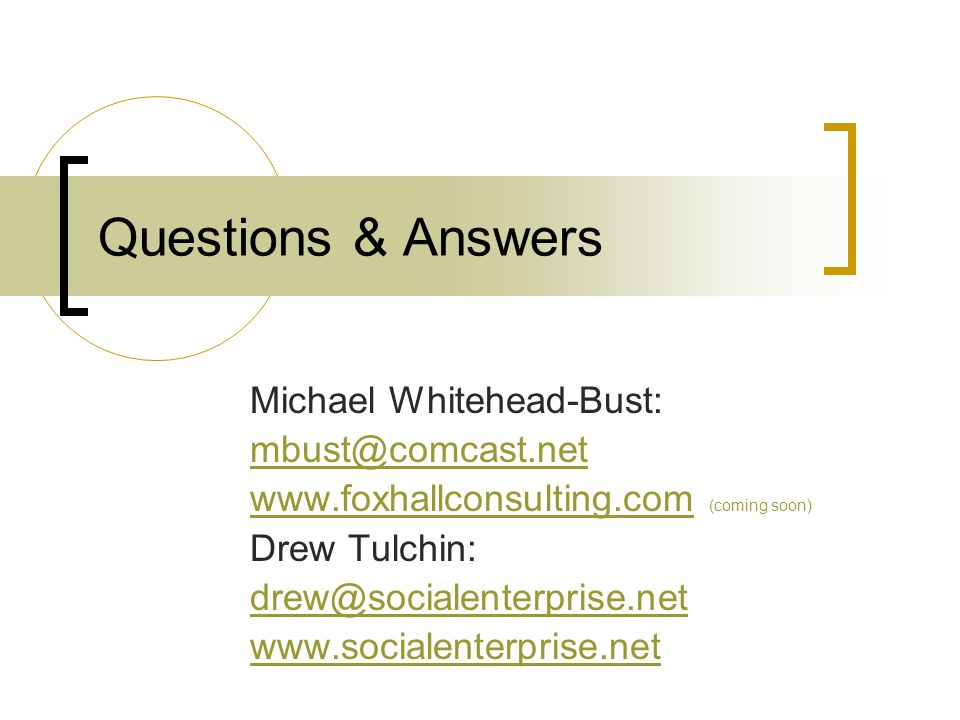 Questions & Answers Michael Whitehead-Bust: mbust@comcast.net