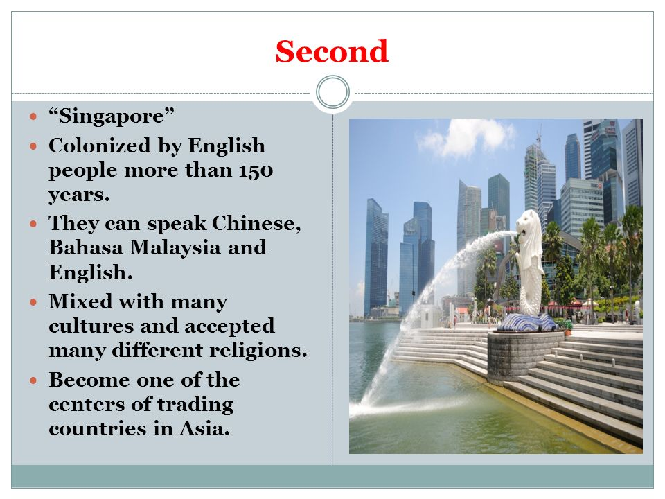 Second Singapore Colonized by English people more than 150 years.