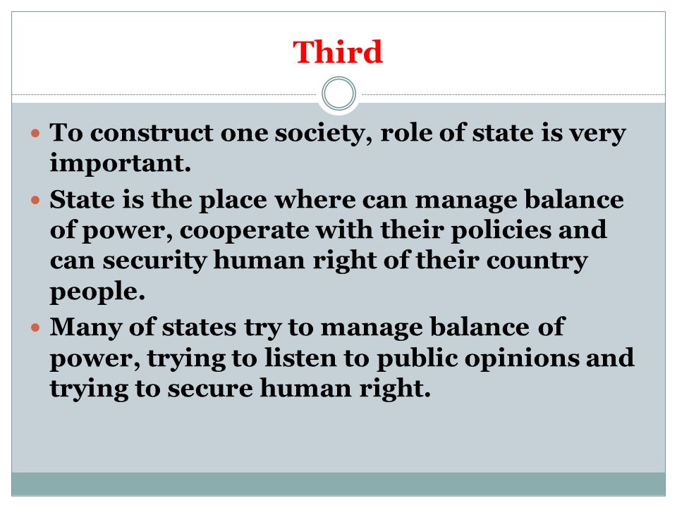 Third To construct one society, role of state is very important.