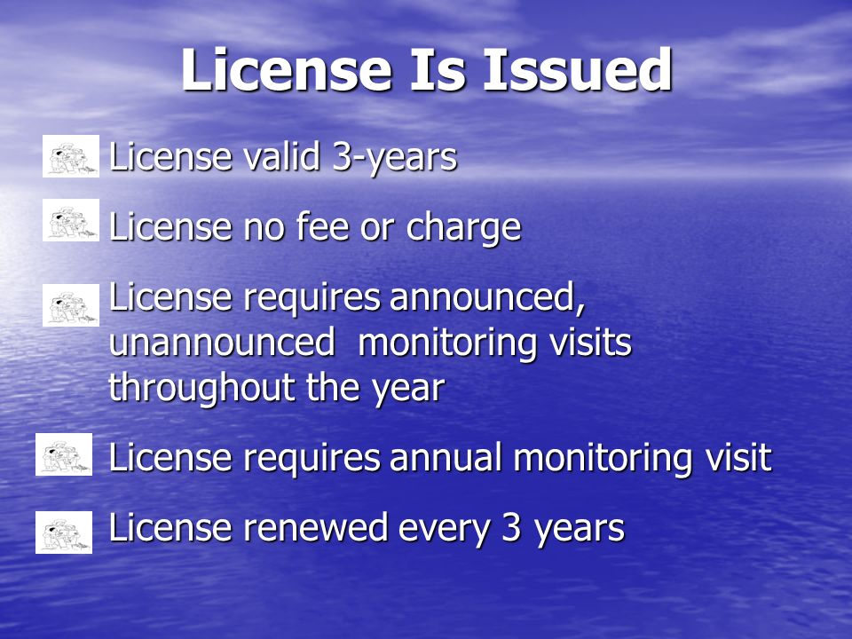 License Is Issued License valid 3-years License no fee or charge