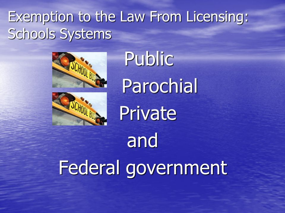 Exemption to the Law From Licensing: Schools Systems