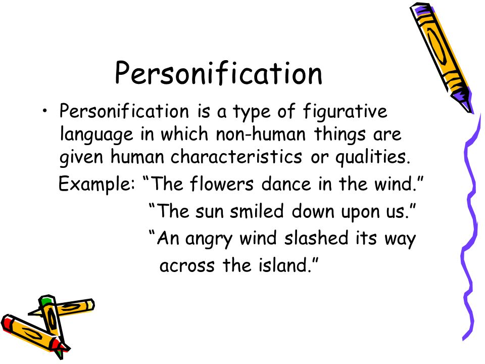 Personification Personification is a type of figurative language in which non-human things are given human characteristics or qualities.