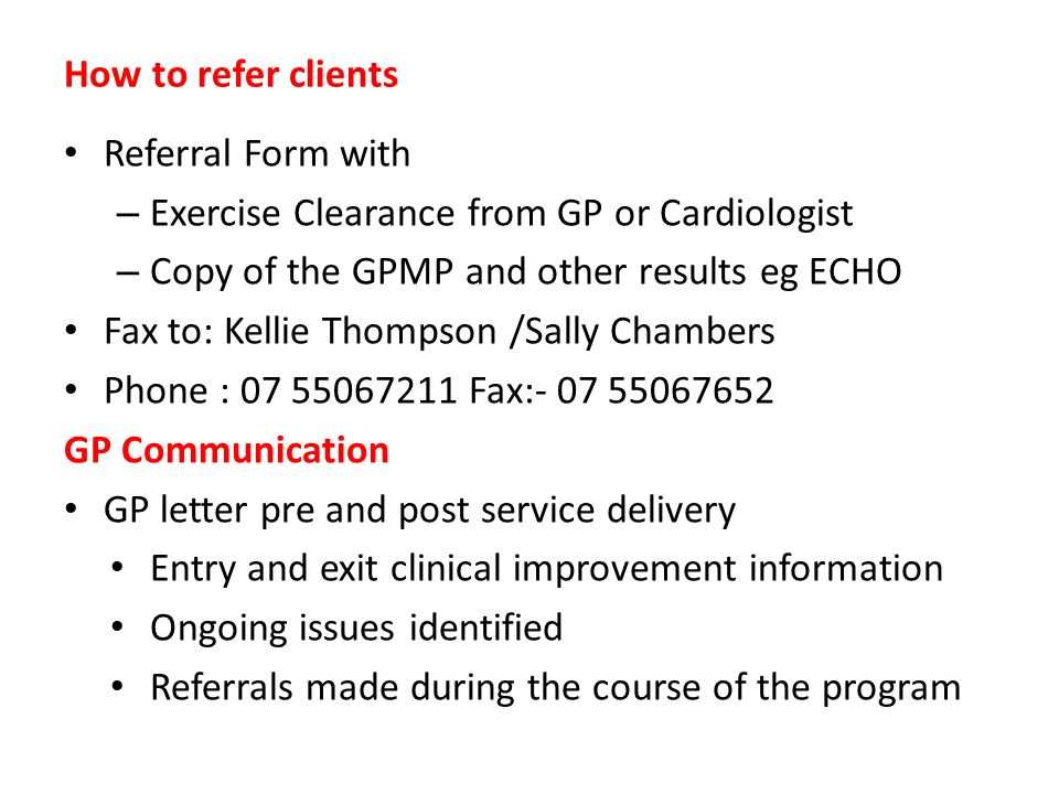 How to refer clients Referral Form with. Exercise Clearance from GP or Cardiologist. Copy of the GPMP and other results eg ECHO.