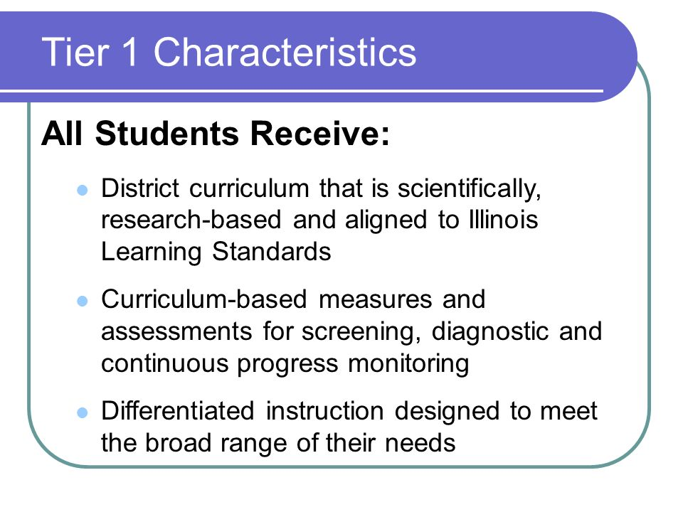 Tier 1 Characteristics All Students Receive: