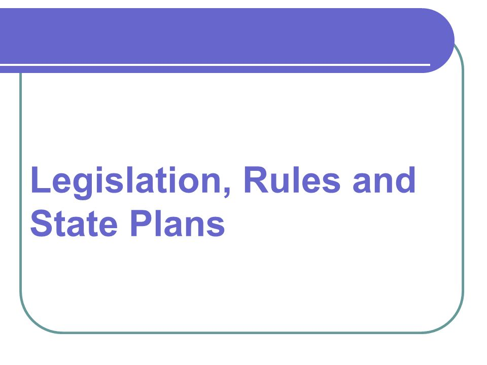 Legislation, Rules and State Plans