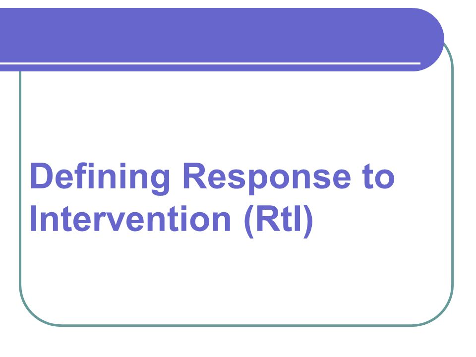 Defining Response to Intervention (RtI)