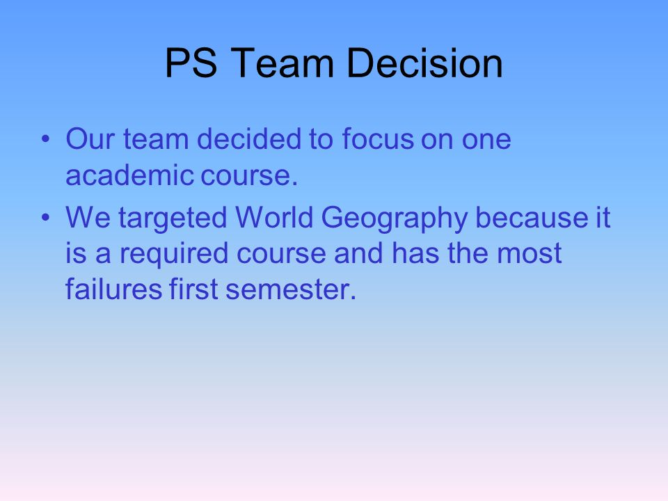 PS Team Decision Our team decided to focus on one academic course.