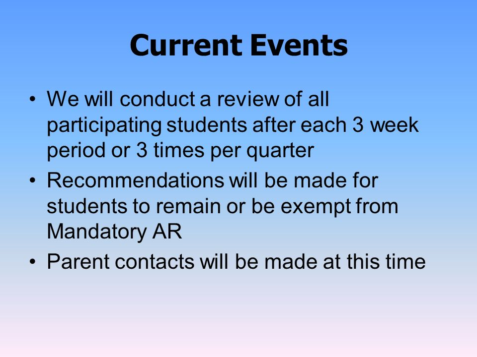 Current Events We will conduct a review of all participating students after each 3 week period or 3 times per quarter.