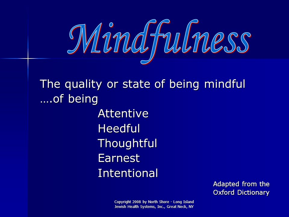 Mindfulness The quality or state of being mindful ….of being Attentive