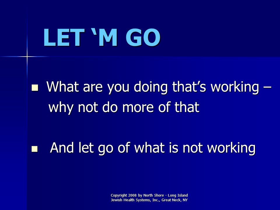 LET 'M GO What are you doing that's working – why not do more of that