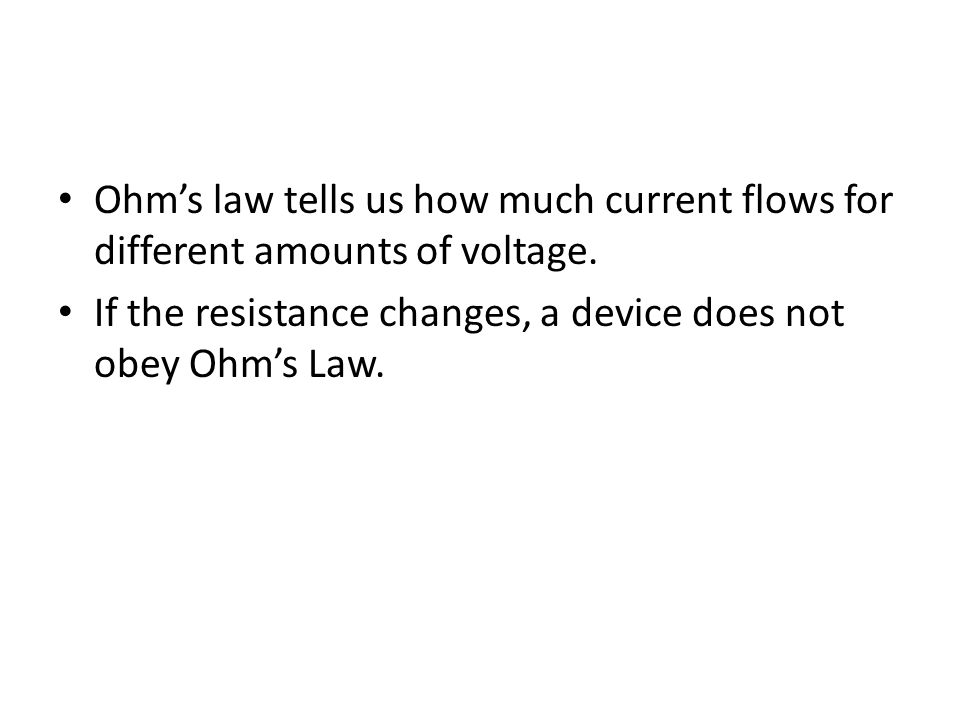 Ohm's law tells us how much current flows for different amounts of voltage.