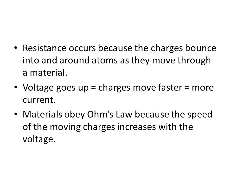 Resistance occurs because the charges bounce into and around atoms as they move through a material.