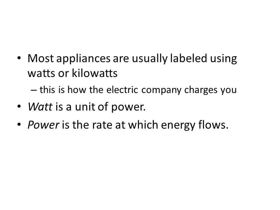 Most appliances are usually labeled using watts or kilowatts