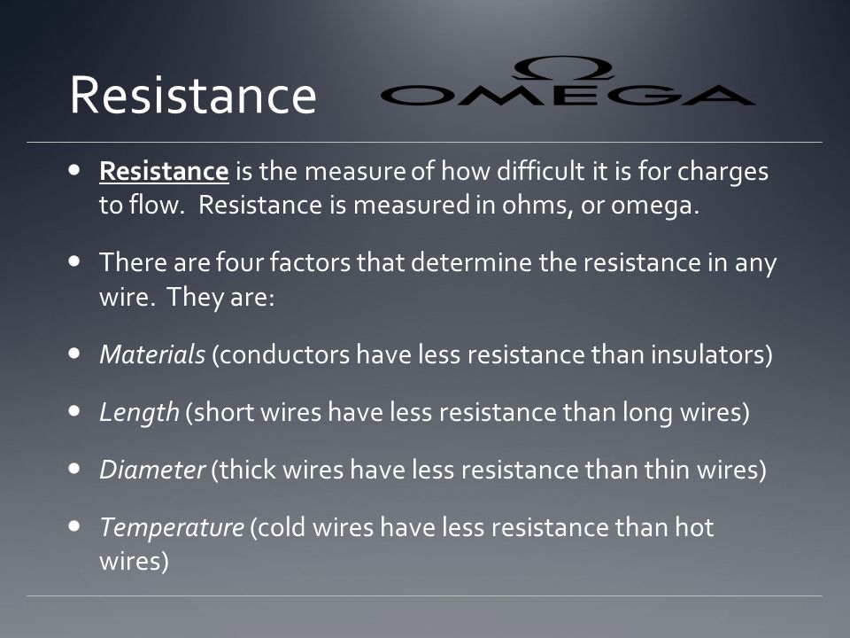 Resistance Resistance is the measure of how difficult it is for charges to flow. Resistance is measured in ohms, or omega.