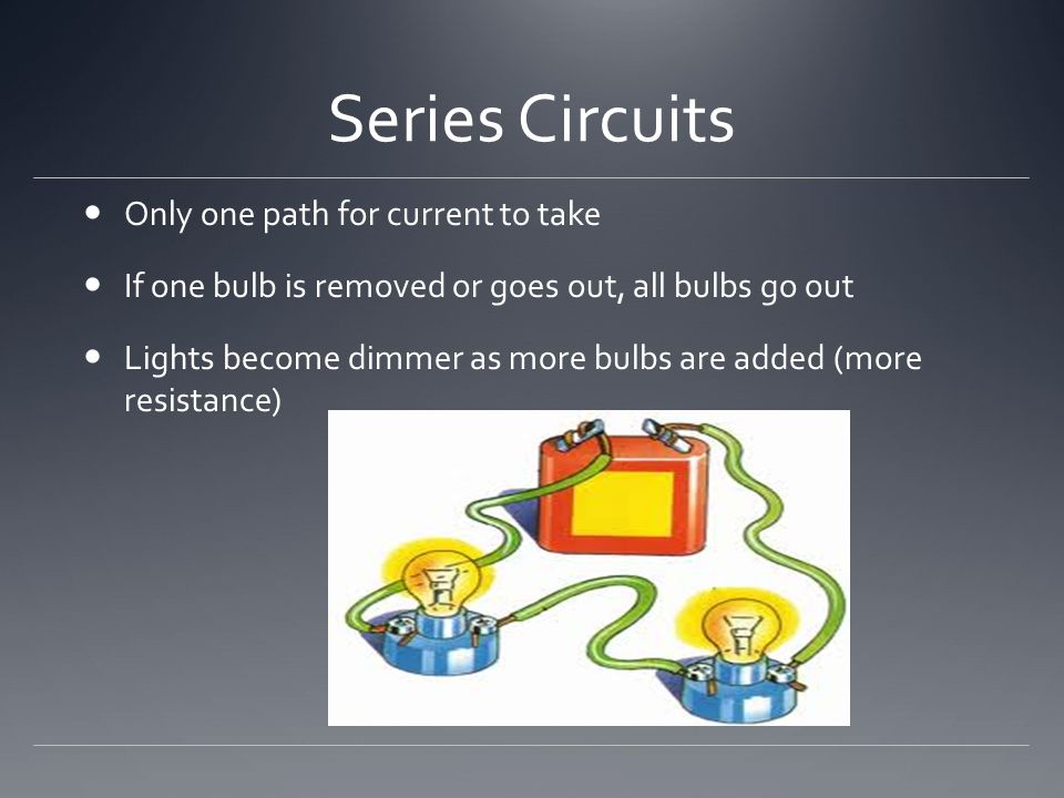 Series Circuits Only one path for current to take