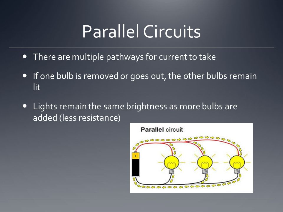 Parallel Circuits There are multiple pathways for current to take