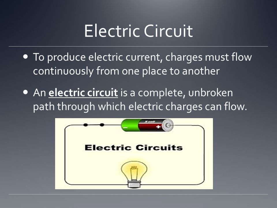 Electric Circuit To produce electric current, charges must flow continuously from one place to another.