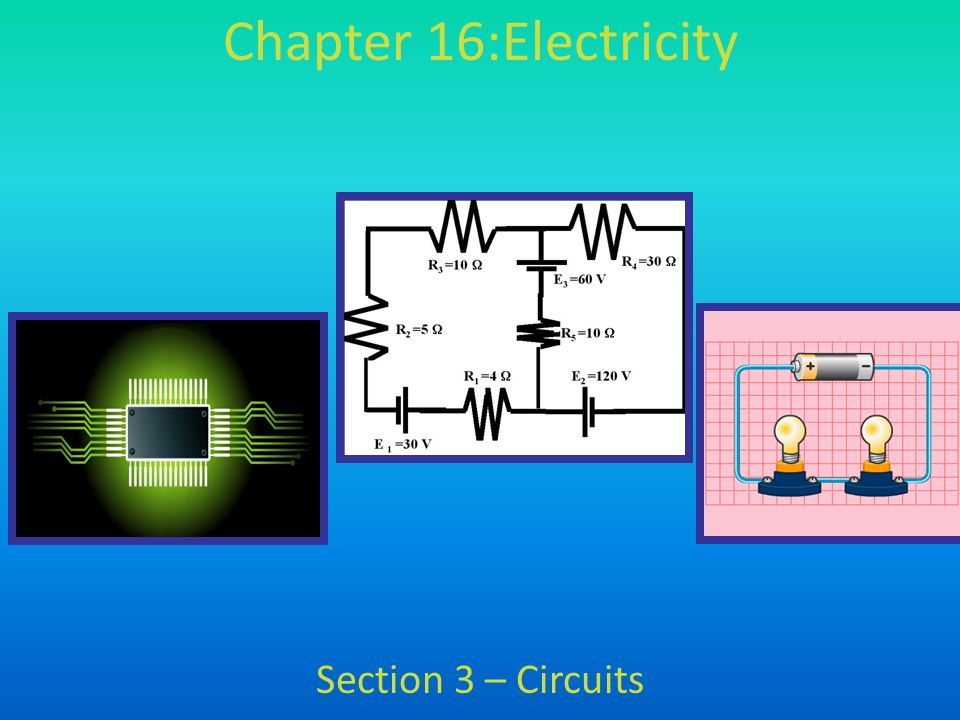 Chapter 16:Electricity Section 3 – Circuits