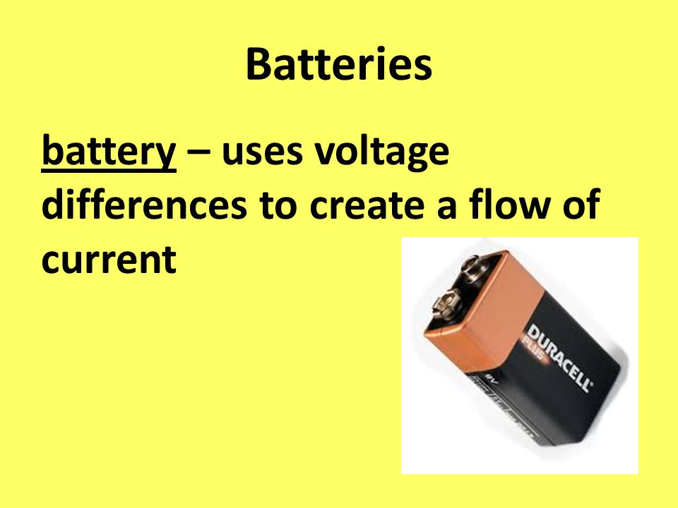 Batteries battery – uses voltage differences to create a flow of current