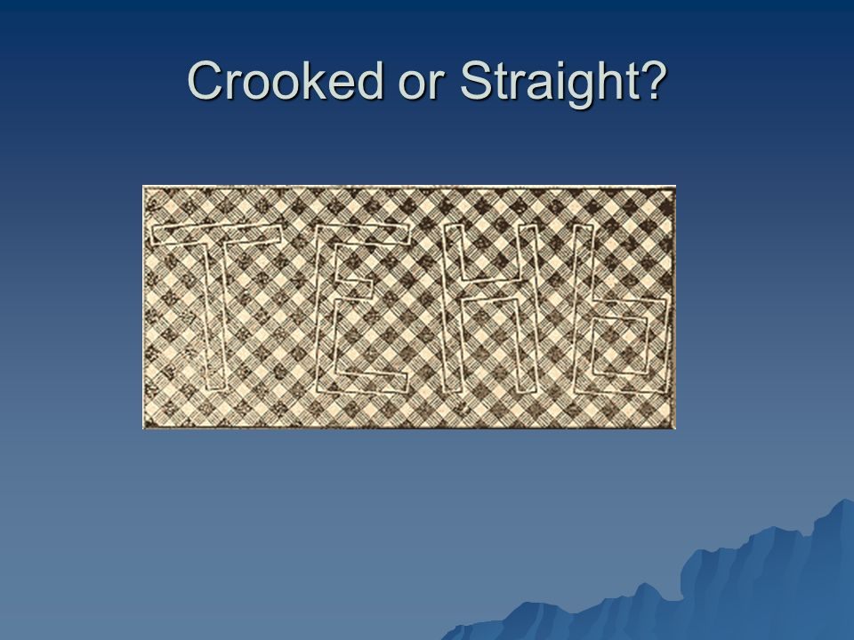 Crooked or Straight