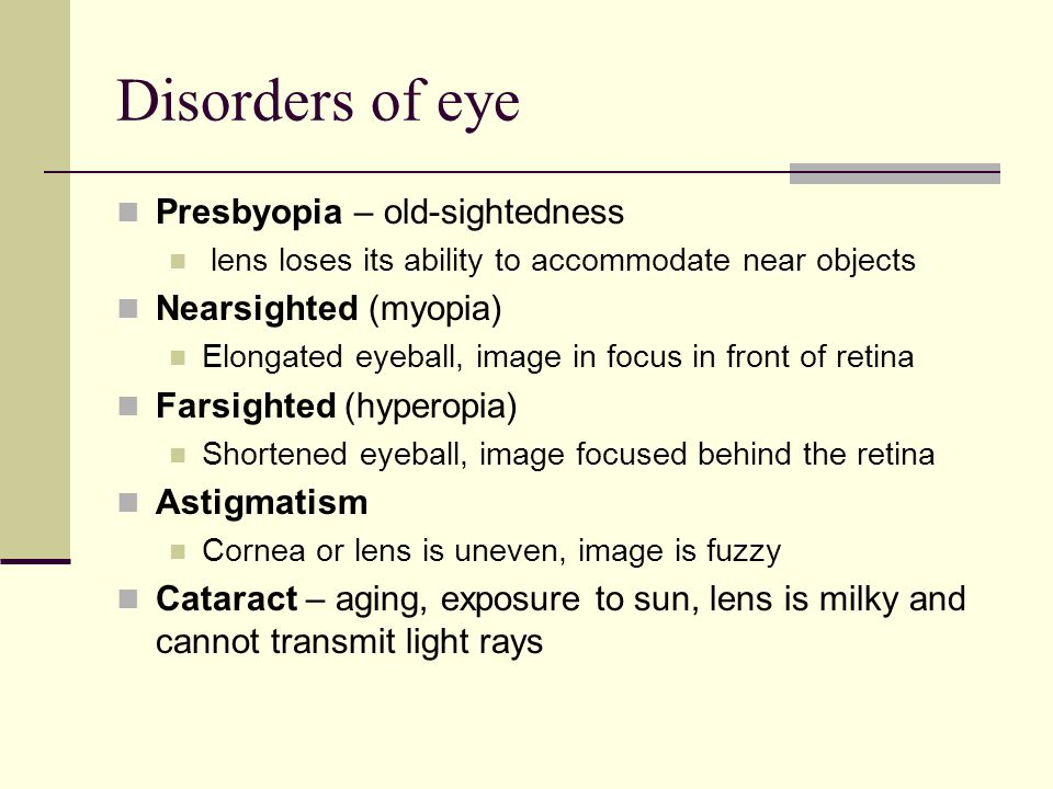 Disorders of eye Presbyopia – old-sightedness Nearsighted (myopia)