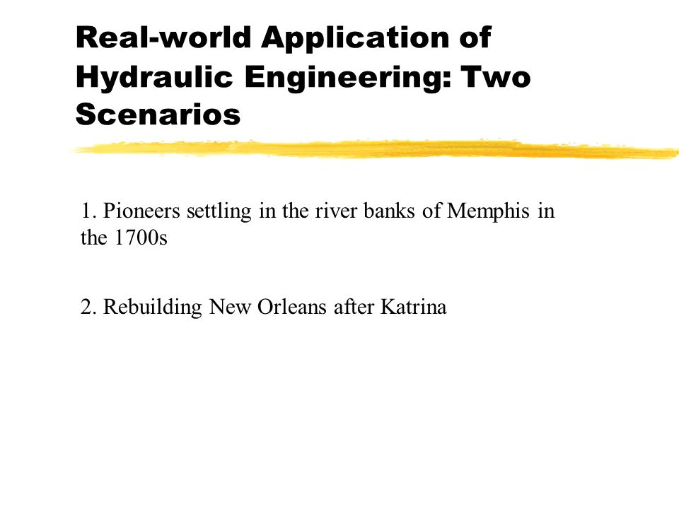 Real-world Application of Hydraulic Engineering: Two Scenarios