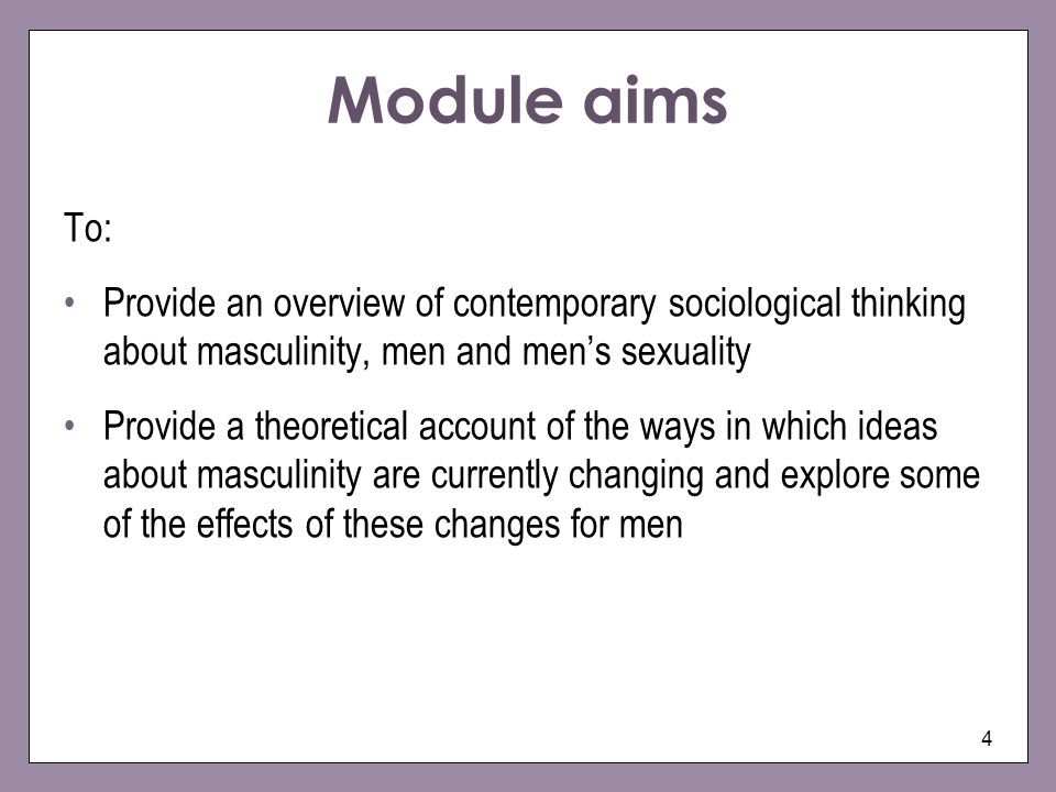 Module aims To: Provide an overview of contemporary sociological thinking about masculinity, men and men's sexuality.