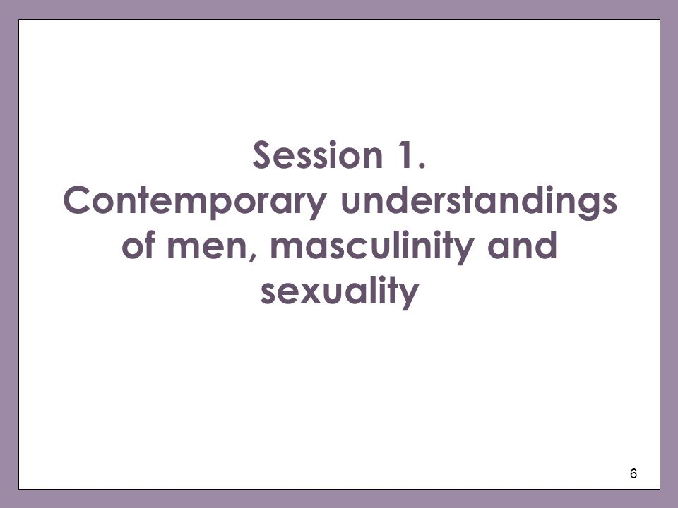 Session 1. Contemporary understandings of men, masculinity and sexuality