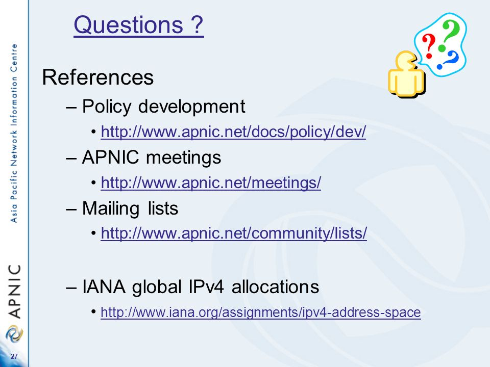 Questions References Policy development APNIC meetings Mailing lists