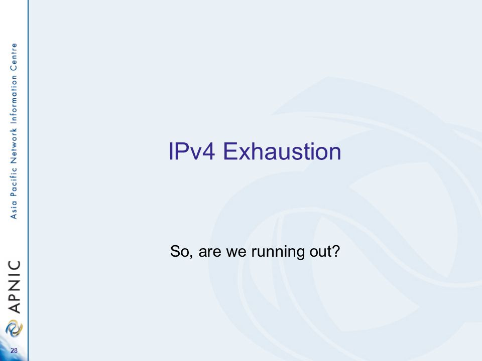 IPv4 Exhaustion So, are we running out