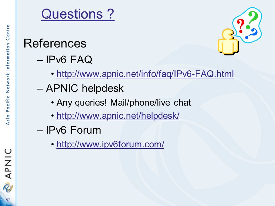 Questions References IPv6 FAQ APNIC helpdesk IPv6 Forum