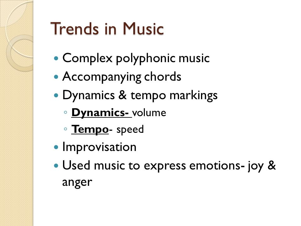 Trends in Music Complex polyphonic music Accompanying chords