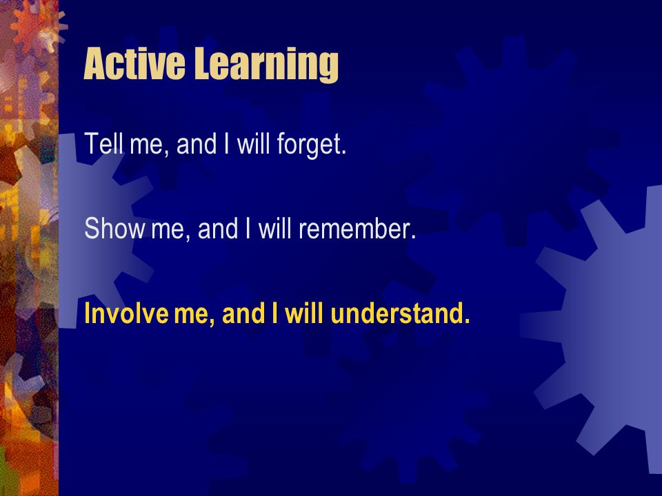 Active Learning Tell me, and I will forget.