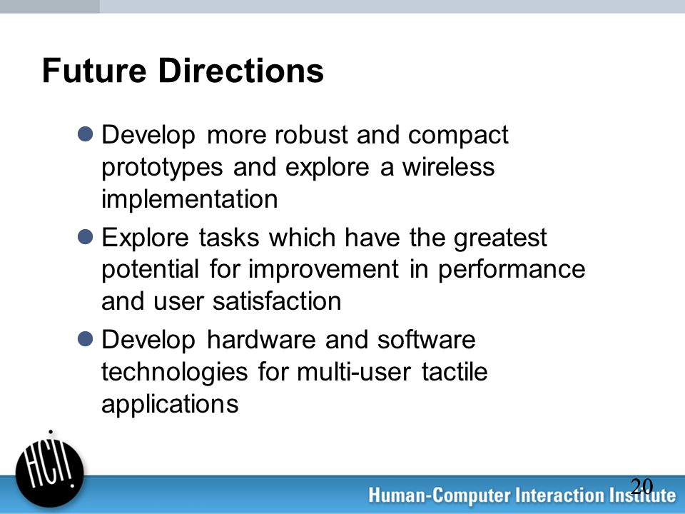 Future Directions Develop more robust and compact prototypes and explore a wireless implementation.